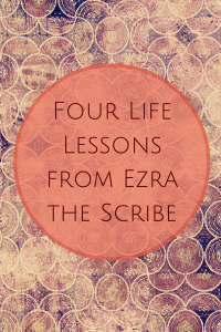 Four Life Lessons from Ezra the Scribe